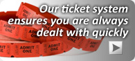 our ticket system ensures you are always dealt with quickly